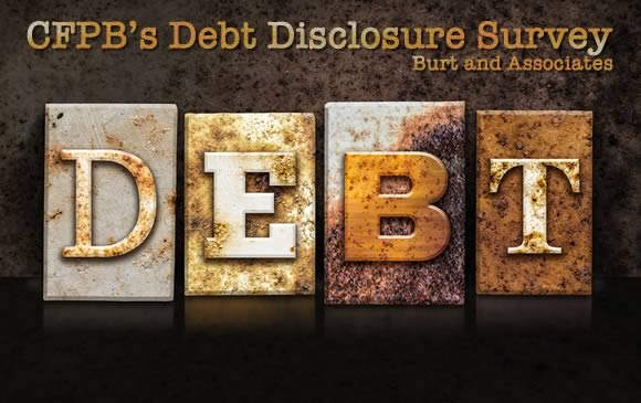 CFPB's Debt Disclosure Survey - Burt and Associates